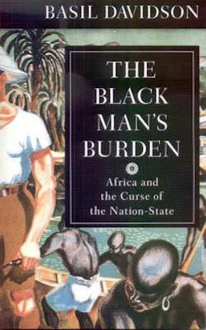 The Black Man`s Burden - Africa and the Curse of the Nation-state