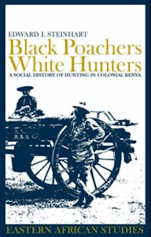 Black Poachers, White Hunters - A Social History of Hunting in Colonial Kenya