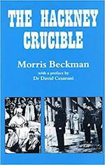 The Hackney Crucible af David Cesarani, Morris Beckman