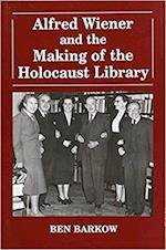 Alfred Wiener and the Making of the Holocaust Library (Parkes-Wiener Series on Jewish Studies)