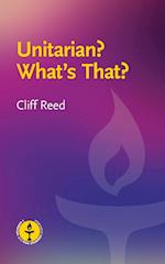 Unitarian? What's That?: Questions and Answers about a Liberal Religious Alternative