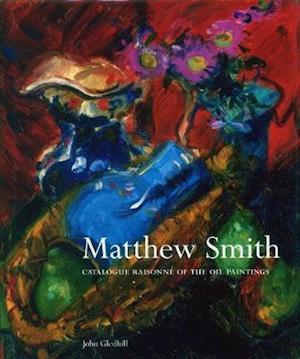 Matthew Smith: Catalogue Raisonne of the Oil Paintings