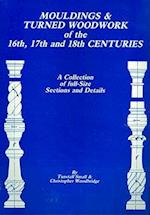 Mouldings & Turned Woodwork of the 16th, 17th and 18th Centuries af Christopher Woodbridge, Tunstall Small
