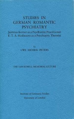 Studies in German Romantic Psychiatry. Justinus Kerner as a Psychiatric Practitioner, E.T.A. Hoffmann as a Psychiatric Theorist