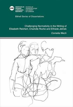 Challenging Normativity in the Writing of Elisabeth Reichart, Charlotte Roche and Elfriede Jelinek