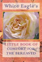 White Eagle's Little Book of Comfort for the Bereaved