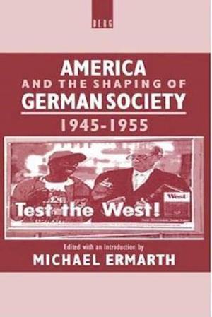 America and the Shaping of German Society, 1945-1955