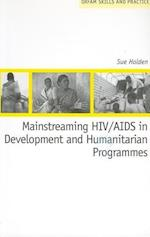 Mainstreaming HIV/AIDS in Development and Humanitarian Programmes (Oxfam Skills and Practice)