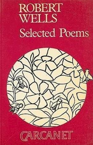 Selected Poems: Robert Wells