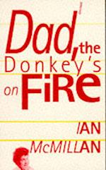 Dad, the Donkey's on Fire af Ian Mcmillan