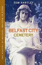 Belfast City Cemetery (The History of Belfast Written in Stone, nr. 1)