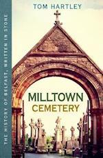 Milltown Cemetery (The History of Belfast Written in Stone, nr. 2)