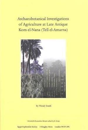 Archaeobotanical Investigations of Agriculture at Late Antique Kom El-Nana (Tell El-Amarna)
