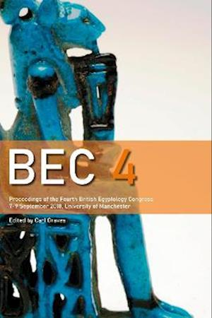 BEC 4: Proceedings of the 4th British Egyptology Congress (2018)
