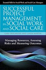 Successful Project Management in Social Work and Social Care (Essential Skills for Social Work and Social Care Managers)