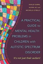 Practical Guide to Mental Health Problems in Children with Autistic Spectrum Disorder af Michelle O'reilly