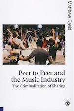 Peer to Peer and the Music Industry (Published in Association With Theory, Culture & Society)