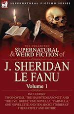 The Collected Supernatural and Weird Fiction of J. Sheridan Le Fanu: Volume 1-Including Two Novels, 'The Haunted Baronet' and 'The Evil Guest, ' One N af Joseph Sheridan Le Fanu, J. Sheridan Le Fanu
