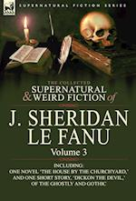 The Collected Supernatural and Weird Fiction of J. Sheridan Le Fanu: Volume 3-Including One Novel 'The House by the Churchyard, ' and One Short Story, af Joseph Sheridan Le Fanu