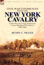 Civil War Experiences with the New York Cavalry Under Bayard, Gregg, Kilpatrick, Custer, Raulston & Newberry 1862-1864 af Henry C. Meyer
