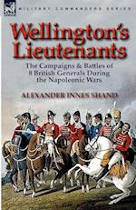 Wellington's Lieutenants: the Campaigns & Battles of 8 British Generals During the Napoleonic Wars