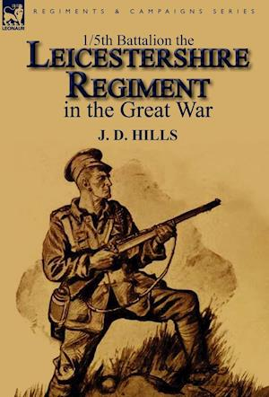 Bog, hardback 1/5th Battalion the Leicestershire Regiment in the Great War af J. D. Hills