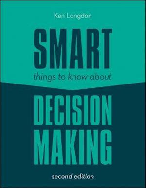 Smart Things to Know About Decision Making af Ken Langdon