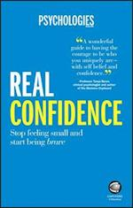 Real Confidence - Stop Feeling Small and Start    Being Brave af Psychologies Magazine