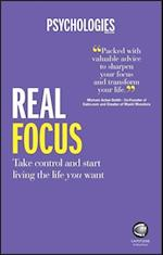 Real Focus - Take Control and Start Living the    Life You Want af Psychologies Magazine