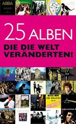 25 Alben Die Die Welt Veranderten!
