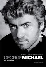 Careless Whispers. George Michael - Die Biografie af Robert Steele