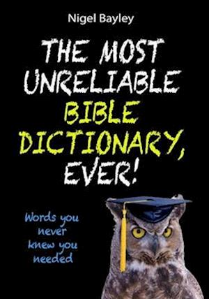 The Most Unreliable Bible Dictionary, Ever!