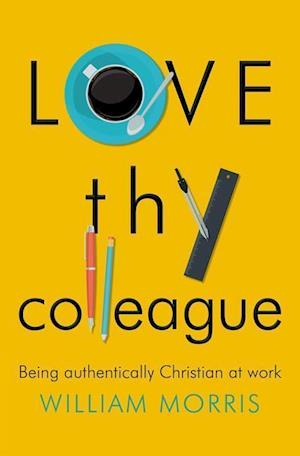 Love thy Colleague: Being Authentically Christian at Work