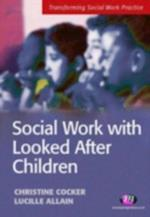Social Work with Looked After Children (Transforming Social Work Practice)