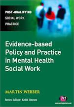 Evidence-based Policy and Practice in Mental Health Social Work (Post-qualifying Social Work Practice)