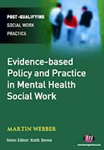 Evidence-based Policy and Practice in Mental Health Social Work (Post-qualifying Social Work Practice Series)
