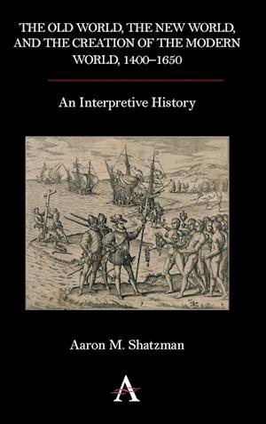 The Old World, the New World, and the Creation of the Modern World, 1400-1650