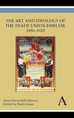 The Art and Ideology of the Trade Union Emblem, 1850-1925