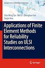 Applications of Finite Element Methods for Reliability Studies on ULSI Interconnections af Cher Ming Tan, Zhenghao Gan, Wei Li