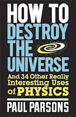 How to Destroy the Universe af Paul Parsons