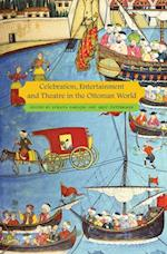 Celebration, Entertainment and Theatre in the Ottoman World (Enactments)