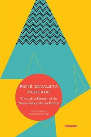 Towards a History of the National-popular in Bolivia, 1879-1980