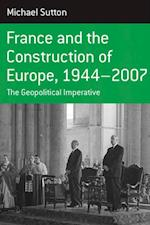 France and the Construction of Europe, 1944-2007 af Michael Sutton
