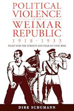 Political Violence in the Weimar Republic, 1918-1933: Fight for the Streets and Fear of Civil War