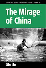 The Mirage of China (Culture and Politics/Politics and Culture, nr. 5)