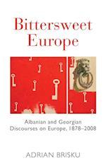 Bittersweet Europe: Albanian and Georgian Discourses on Europe, 1878-2008 af Adrian Brisku