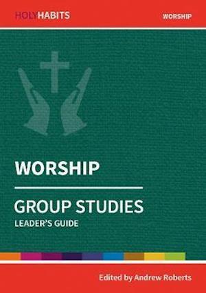 Holy Habits Group Studies: Worship