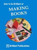 How to be Brilliant at Making Books (Brilliant how to)