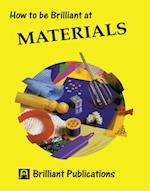 How to be Brilliant at Materials (Brilliant how to)