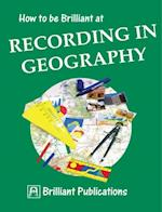 How to be Brilliant at Recording in Geography (Brilliant how to)